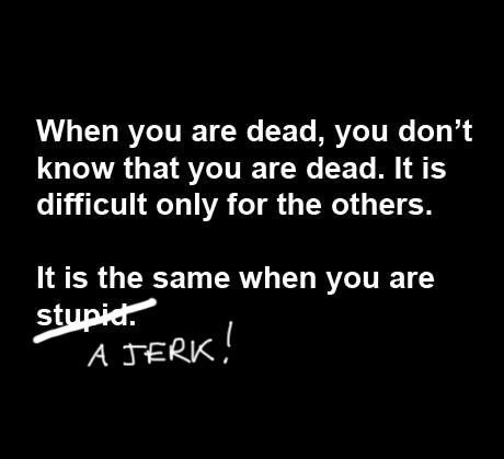 Dead Stupid jerk